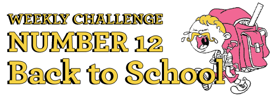 Weekly Challenge Number 12 - Back to School